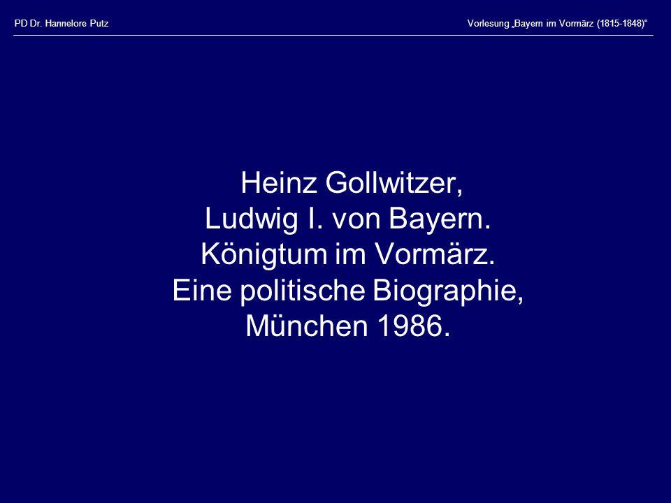 """PD Dr. Hannelore PutzVorlesung """"Bayern im Vormärz (1815-1848)"""" Heinz Gollwitzer, Ludwig I. von Bayern. Königtum im Vormärz. Eine politische Biographie"""
