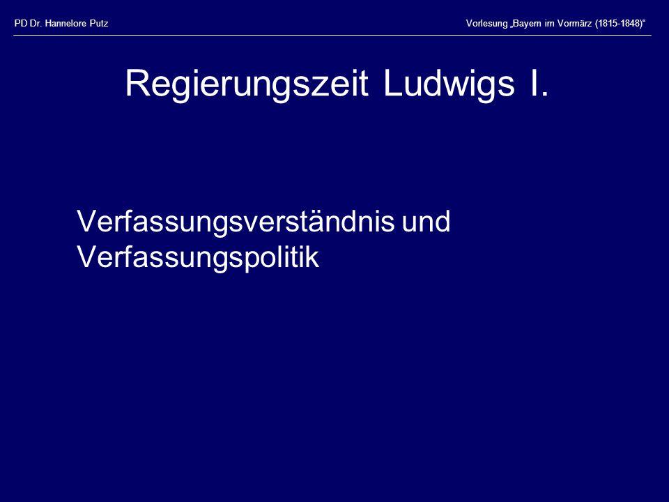 """PD Dr. Hannelore PutzVorlesung """"Bayern im Vormärz (1815-1848)"""" Regierungszeit Ludwigs I. Verfassungsverständnis und Verfassungspolitik"""