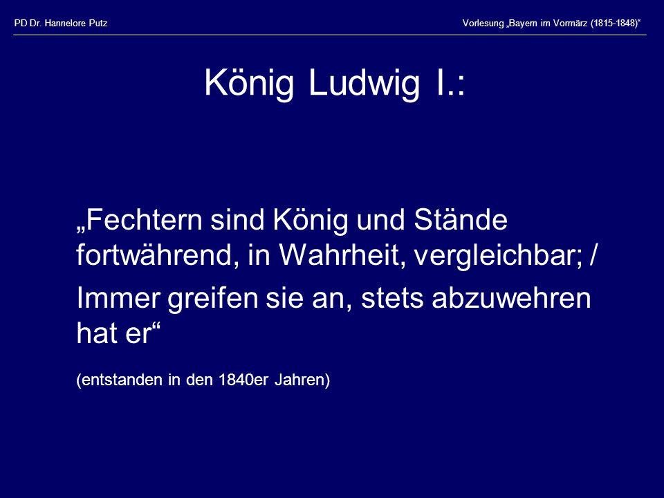 """PD Dr. Hannelore PutzVorlesung """"Bayern im Vormärz (1815-1848)"""" König Ludwig I.: """"Fechtern sind König und Stände fortwährend, in Wahrheit, vergleichbar"""