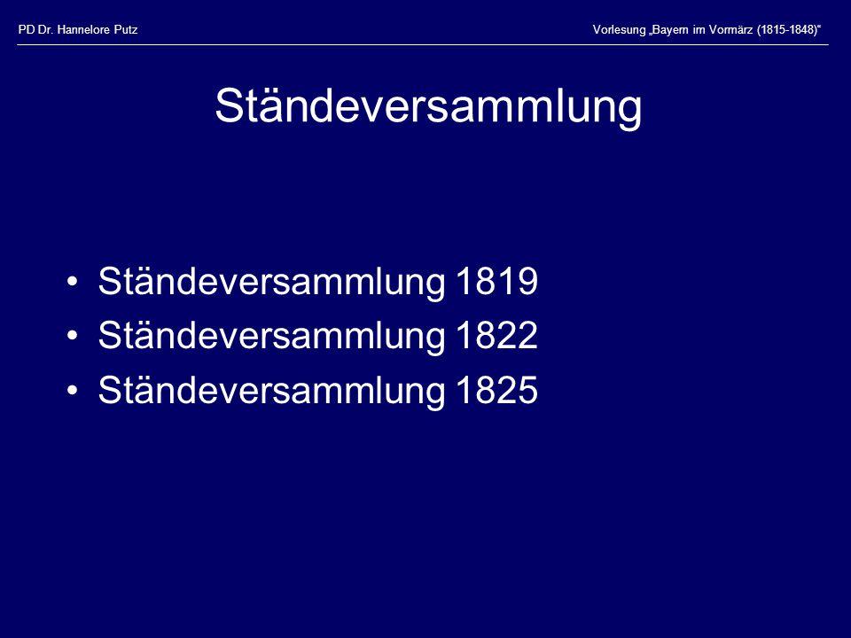 """PD Dr. Hannelore PutzVorlesung """"Bayern im Vormärz (1815-1848)"""" Ständeversammlung Ständeversammlung 1819 Ständeversammlung 1822 Ständeversammlung 1825"""