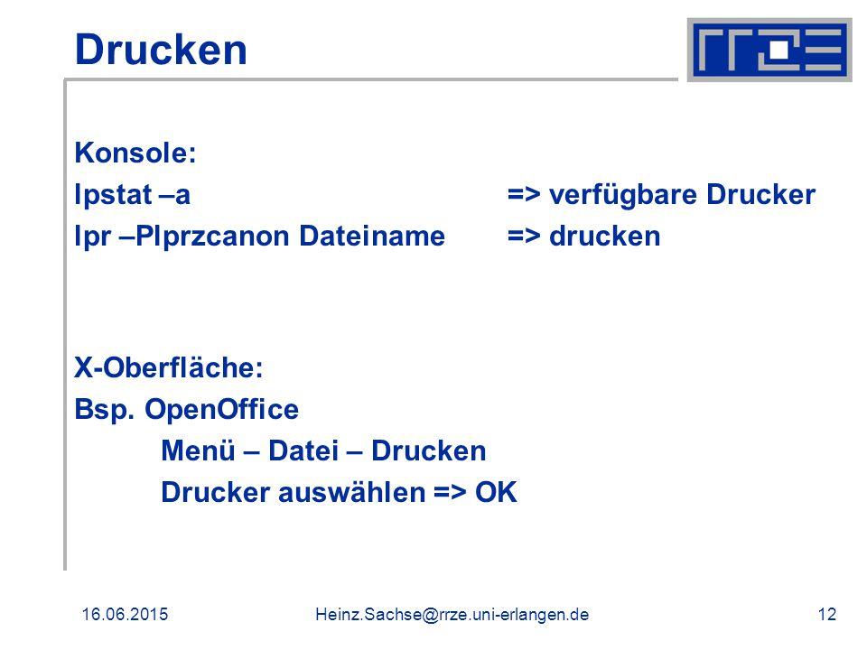 16.06.2015Heinz.Sachse@rrze.uni-erlangen.de12 Drucken Konsole: lpstat –a=> verfügbare Drucker lpr –Plprzcanon Dateiname=> drucken X-Oberfläche: Bsp.