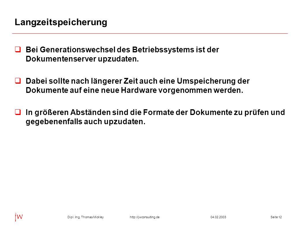 Dipl. Ing. Thomas Mickley jw http://jwconsulting.deSeite 1204.02.2003 Langzeitspeicherung  Bei Generationswechsel des Betriebssystems ist der Dokumen