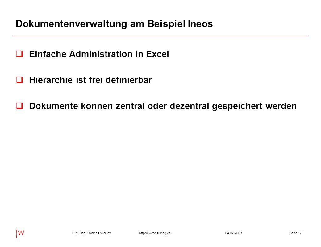 Dipl. Ing. Thomas Mickley jw http://jwconsulting.deSeite 1704.02.2003 Dokumentenverwaltung am Beispiel Ineos  Einfache Administration in Excel  Hier