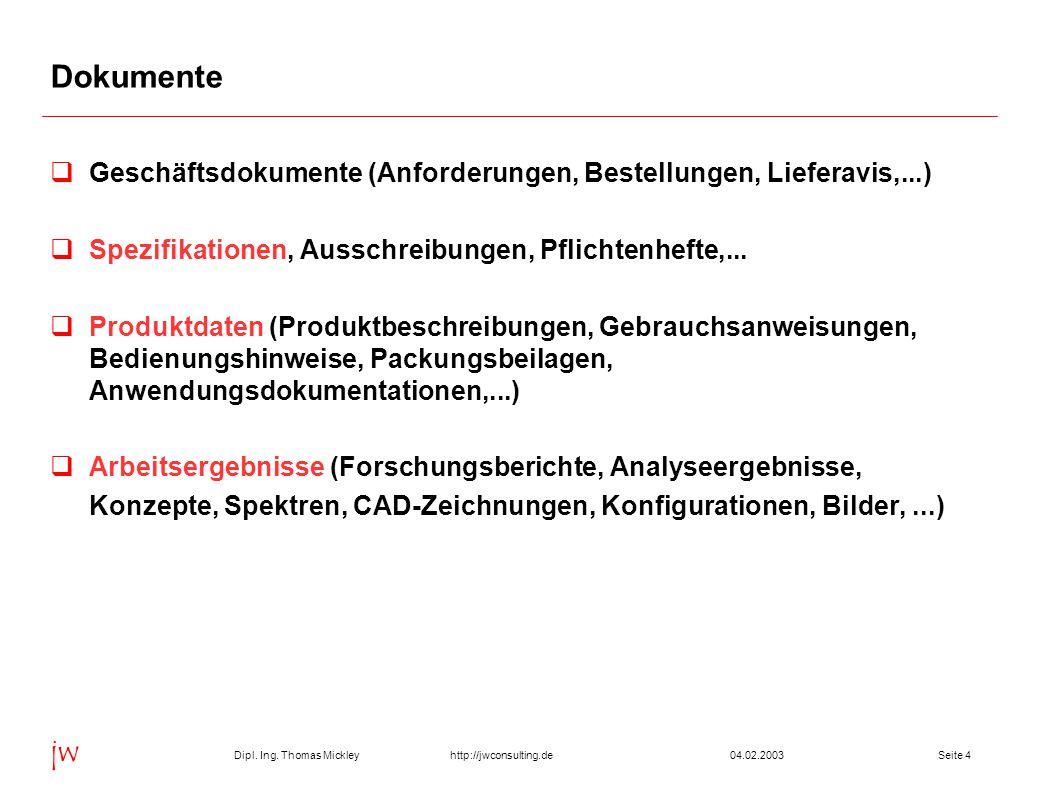 Dipl. Ing. Thomas Mickley jw http://jwconsulting.deSeite 404.02.2003 Dokumente  Geschäftsdokumente (Anforderungen, Bestellungen, Lieferavis,...)  Sp