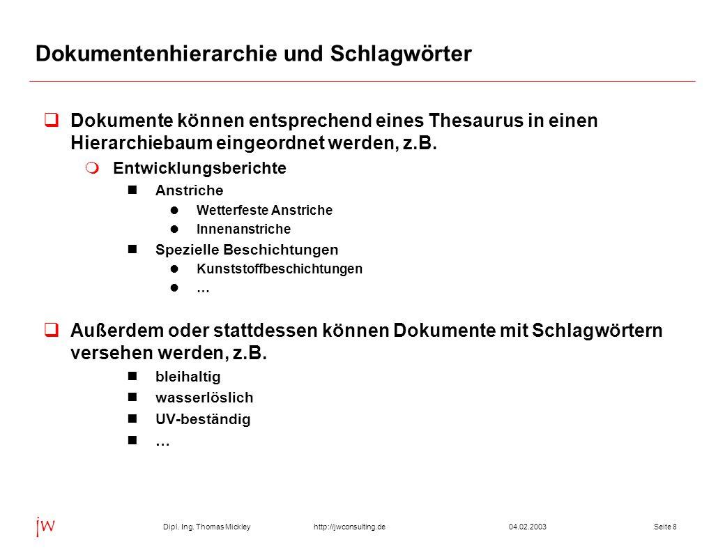 Dipl. Ing. Thomas Mickley jw http://jwconsulting.deSeite 804.02.2003 Dokumentenhierarchie und Schlagwörter  Dokumente können entsprechend eines Thesa