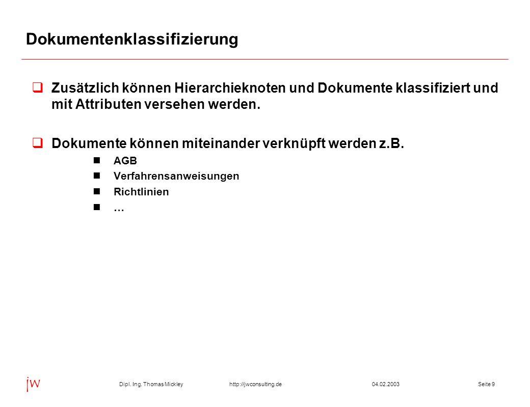 Dipl. Ing. Thomas Mickley jw http://jwconsulting.deSeite 904.02.2003 Dokumentenklassifizierung  Zusätzlich können Hierarchieknoten und Dokumente klas