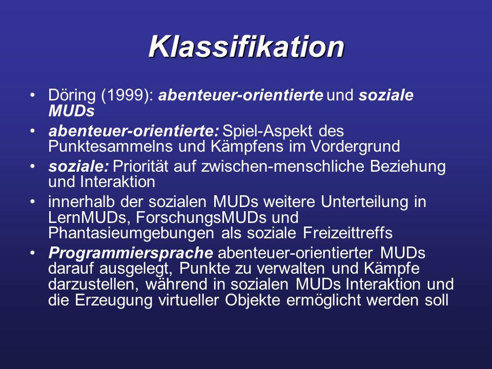 Klassifikation Döring (1999): abenteuer-orientierte und soziale MUDs abenteuer-orientierte: Spiel-Aspekt des Punktesammelns und Kämpfens im Vordergrun
