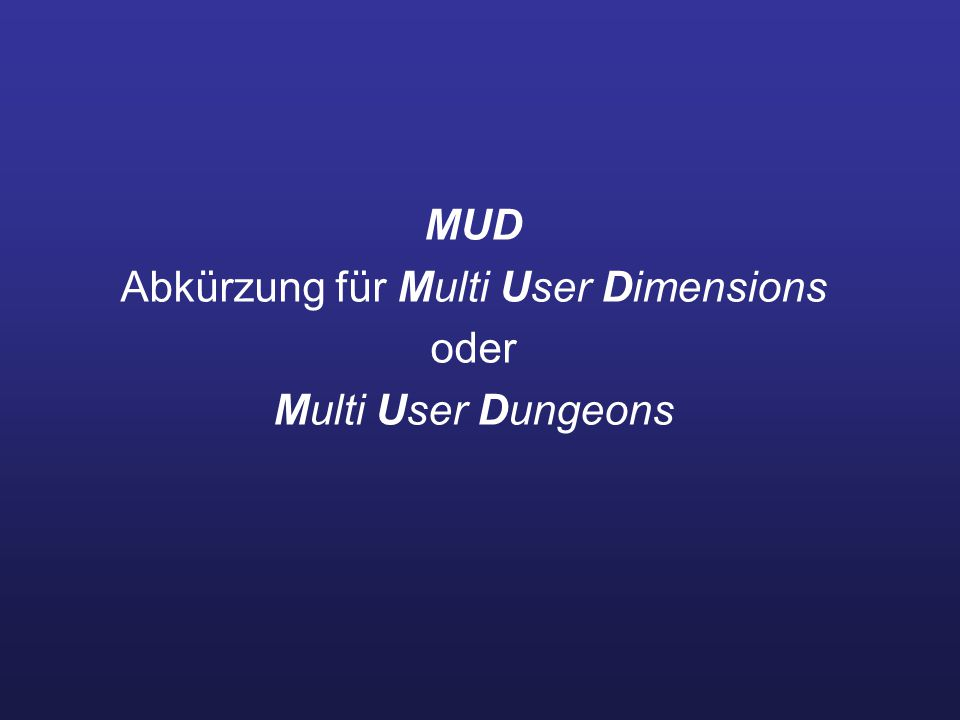 MUD Abkürzung für Multi User Dimensions oder Multi User Dungeons
