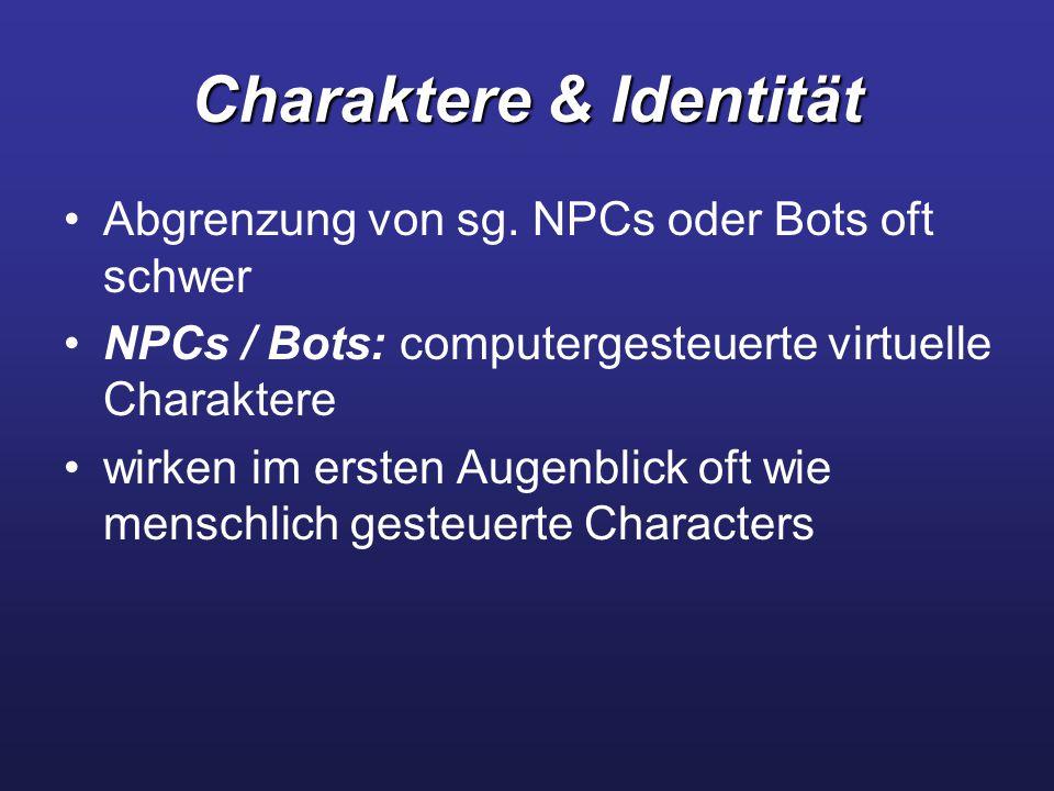 Charaktere & Identität Abgrenzung von sg. NPCs oder Bots oft schwer NPCs / Bots: computergesteuerte virtuelle Charaktere wirken im ersten Augenblick o