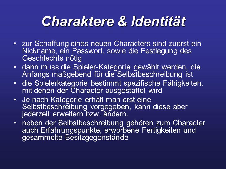 Charaktere & Identität zur Schaffung eines neuen Characters sind zuerst ein Nickname, ein Passwort, sowie die Festlegung des Geschlechts nötig dann muss die Spieler-Kategorie gewählt werden, die Anfangs maßgebend für die Selbstbeschreibung ist die Spielerkategorie bestimmt spezifische Fähigkeiten, mit denen der Character ausgestattet wird Je nach Kategorie erhält man erst eine Selbstbeschreibung vorgegeben, kann diese aber jederzeit erweitern bzw.