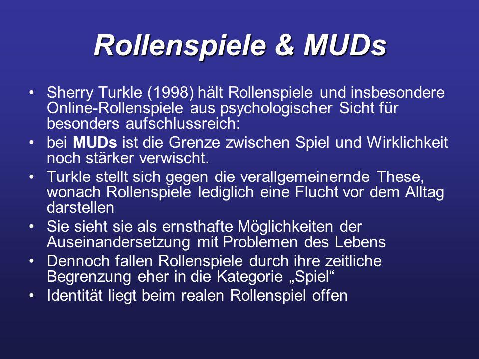 Rollenspiele & MUDs Sherry Turkle (1998) hält Rollenspiele und insbesondere Online-Rollenspiele aus psychologischer Sicht für besonders aufschlussreic