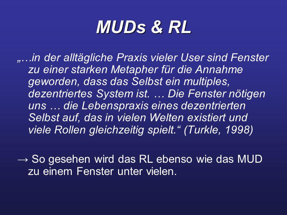"""MUDs & RL """"…in der alltägliche Praxis vieler User sind Fenster zu einer starken Metapher für die Annahme geworden, dass das Selbst ein multiples, dezentriertes System ist."""