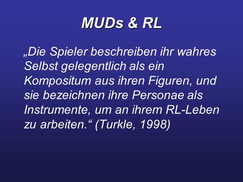"""MUDs & RL """"Die Spieler beschreiben ihr wahres Selbst gelegentlich als ein Kompositum aus ihren Figuren, und sie bezeichnen ihre Personae als Instrumente, um an ihrem RL-Leben zu arbeiten. (Turkle, 1998)"""
