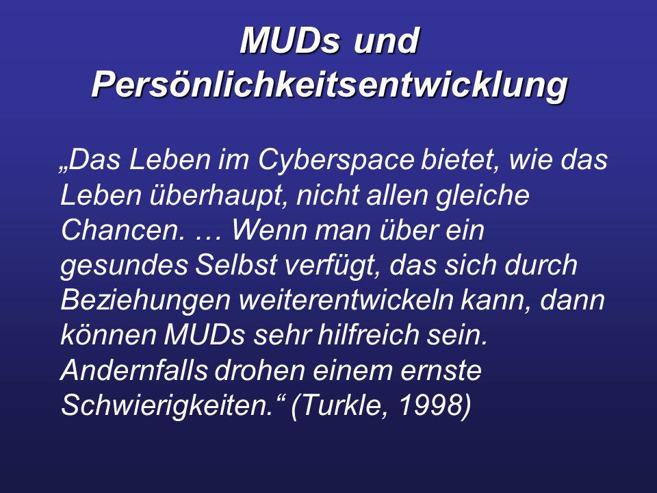 """MUDs und Persönlichkeitsentwicklung """"Das Leben im Cyberspace bietet, wie das Leben überhaupt, nicht allen gleiche Chancen. … Wenn man über ein gesunde"""