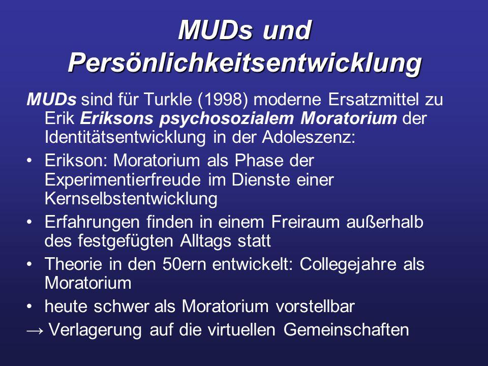 MUDs und Persönlichkeitsentwicklung MUDs sind für Turkle (1998) moderne Ersatzmittel zu Erik Eriksons psychosozialem Moratorium der Identitätsentwickl