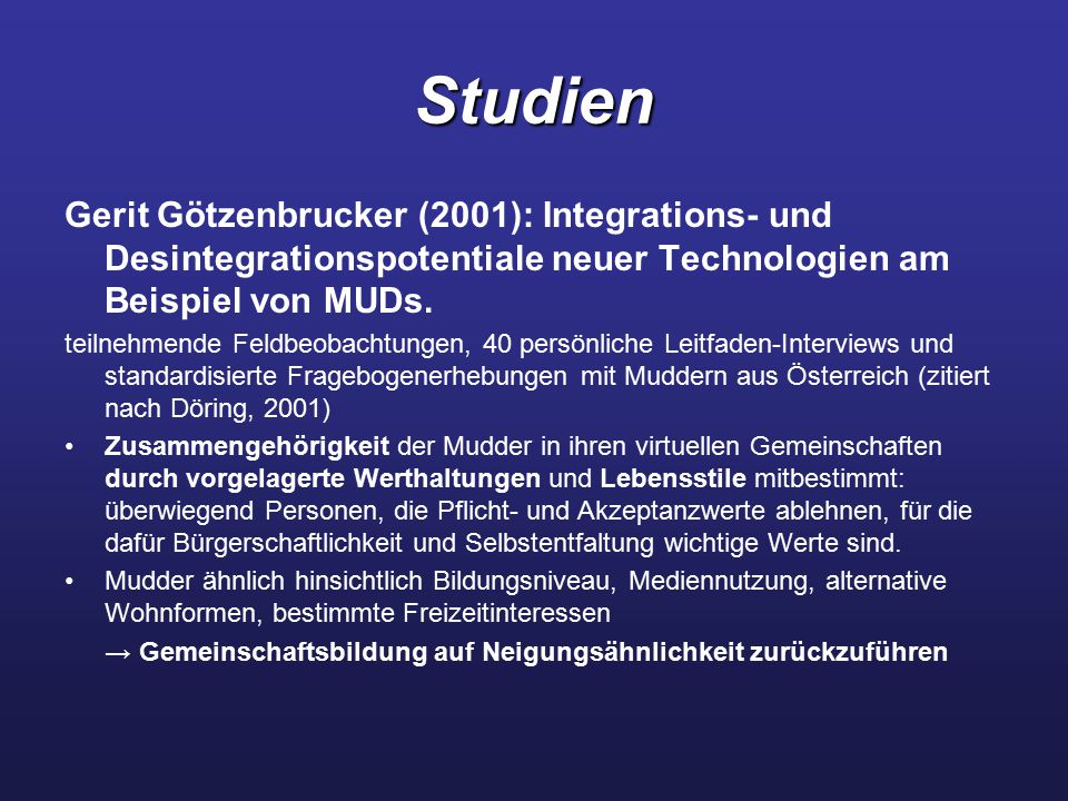 Studien Gerit Götzenbrucker (2001): Integrations- und Desintegrationspotentiale neuer Technologien am Beispiel von MUDs. teilnehmende Feldbeobachtunge