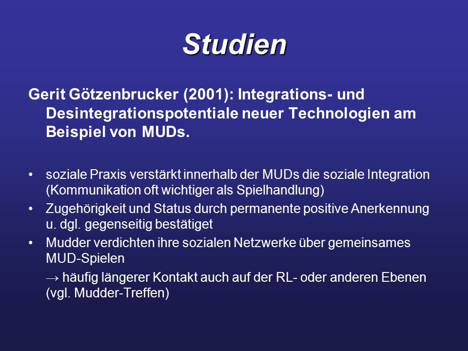 Studien Gerit Götzenbrucker (2001): Integrations- und Desintegrationspotentiale neuer Technologien am Beispiel von MUDs. soziale Praxis verstärkt inne
