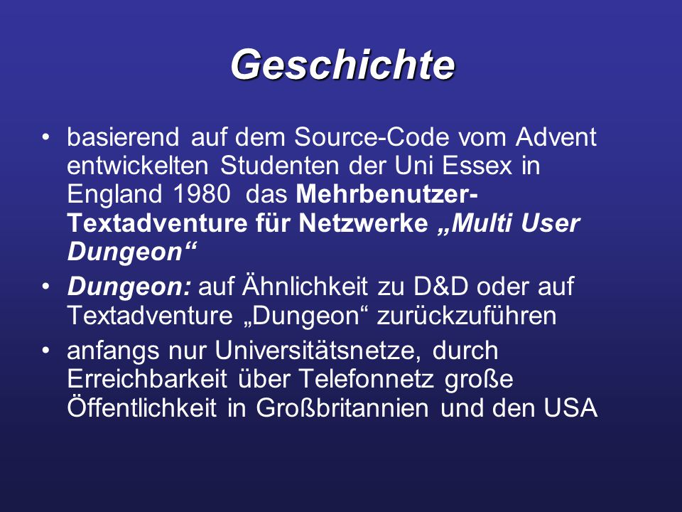 Geschichte basierend auf dem Source-Code vom Advent entwickelten Studenten der Uni Essex in England 1980 das Mehrbenutzer- Textadventure für Netzwerke