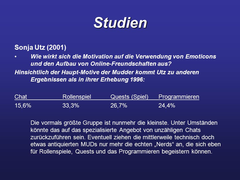 Studien Sonja Utz (2001) Wie wirkt sich die Motivation auf die Verwendung von Emoticons und den Aufbau von Online-Freundschaften aus? Hinsichtlich der