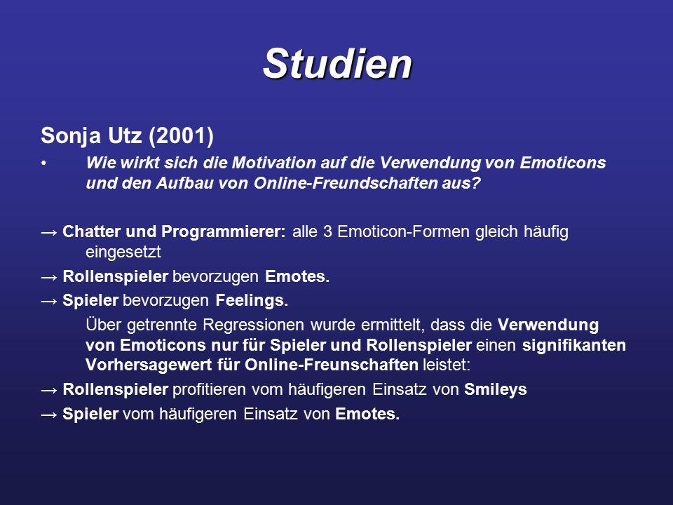 Studien Sonja Utz (2001) Wie wirkt sich die Motivation auf die Verwendung von Emoticons und den Aufbau von Online-Freundschaften aus? → Chatter und Pr