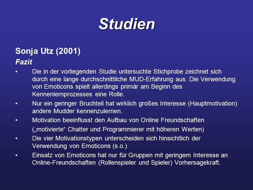 Studien Sonja Utz (2001) Fazit Die in der vorliegenden Studie untersuchte Stichprobe zeichnet sich durch eine lange durchschnittliche MUD-Erfahrung aus.