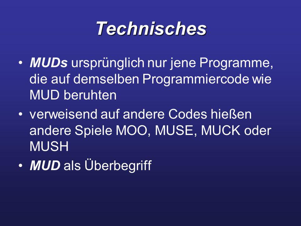 Technisches MUDs ursprünglich nur jene Programme, die auf demselben Programmiercode wie MUD beruhten verweisend auf andere Codes hießen andere Spiele MOO, MUSE, MUCK oder MUSH MUD als Überbegriff