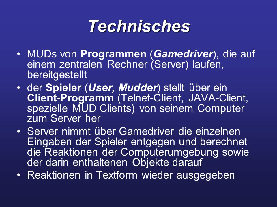 Technisches MUD-Lib: Basissoftware eines MUDs dient dem MUD-Programmierer (Wizard) als Konstruktionssprache für die zu erschaffende Welt Entwicklung zeitaufwändig →viele MUDs basieren auf denselben MUD-Libs