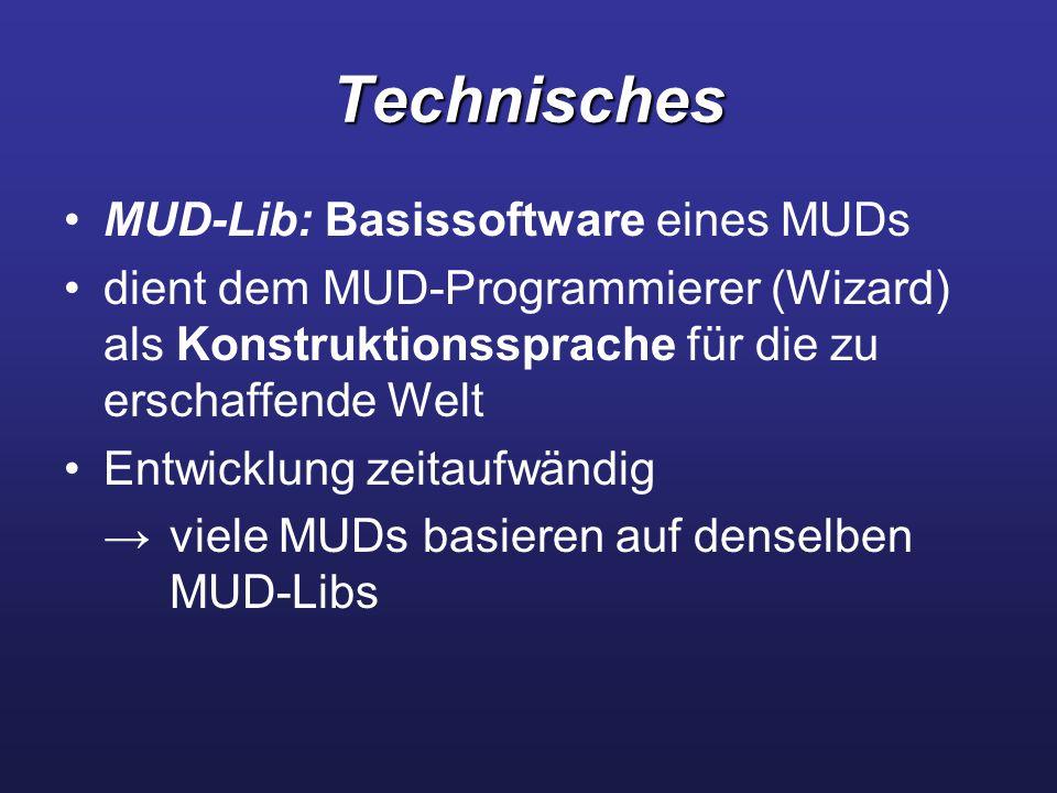 Technisches MUD-Lib: Basissoftware eines MUDs dient dem MUD-Programmierer (Wizard) als Konstruktionssprache für die zu erschaffende Welt Entwicklung z