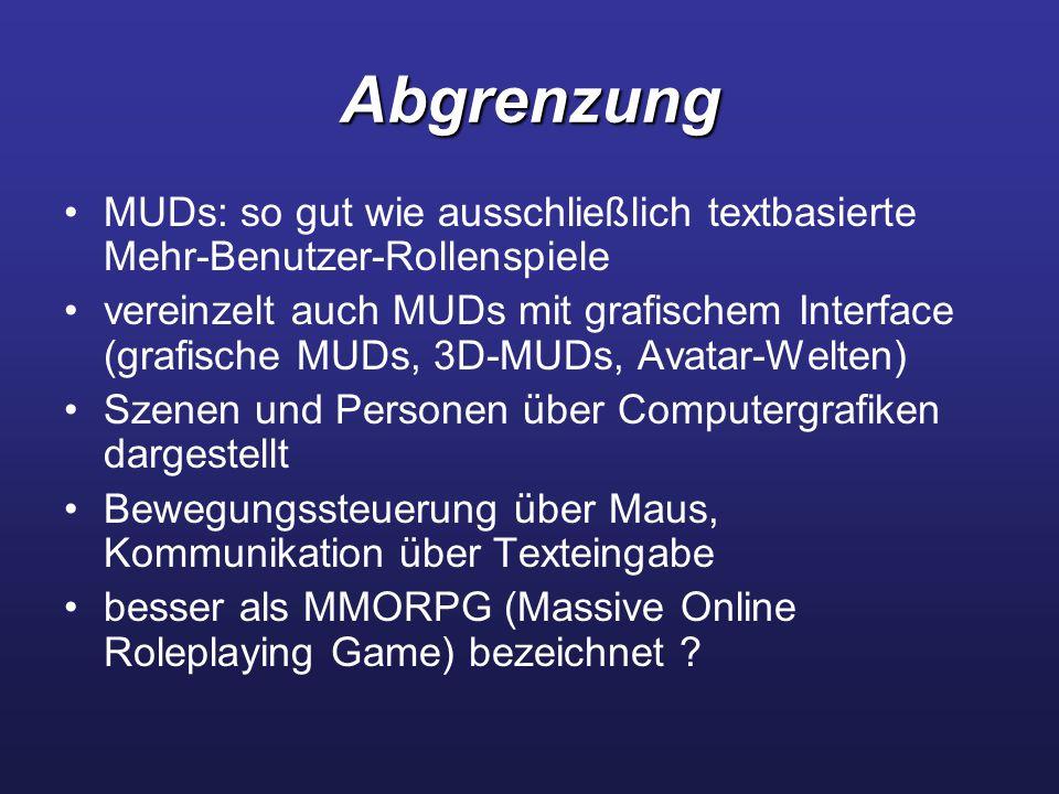 Abgrenzung MUDs: so gut wie ausschließlich textbasierte Mehr-Benutzer-Rollenspiele vereinzelt auch MUDs mit grafischem Interface (grafische MUDs, 3D-M
