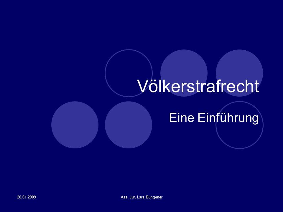 20.01.2009Ass. Jur. Lars Büngener Völkerstrafrecht Eine Einführung