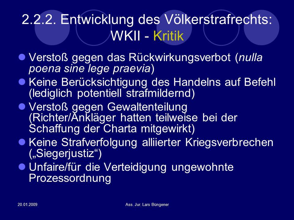 20.01.2009Ass. Jur. Lars Büngener 2.2.2. Entwicklung des Völkerstrafrechts: WKII - Kritik Verstoß gegen das Rückwirkungsverbot (nulla poena sine lege