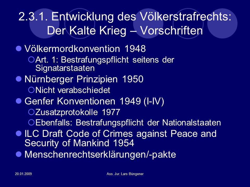 20.01.2009Ass. Jur. Lars Büngener 2.3.1. Entwicklung des Völkerstrafrechts: Der Kalte Krieg – Vorschriften Völkermordkonvention 1948  Art. 1: Bestraf