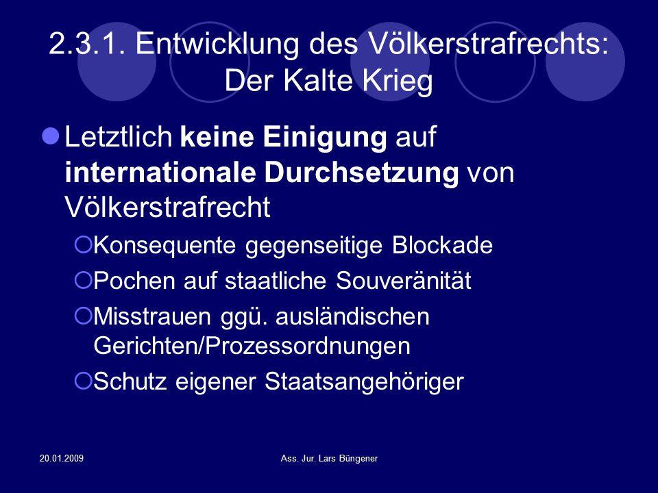 20.01.2009Ass. Jur. Lars Büngener 2.3.1. Entwicklung des Völkerstrafrechts: Der Kalte Krieg Letztlich keine Einigung auf internationale Durchsetzung v