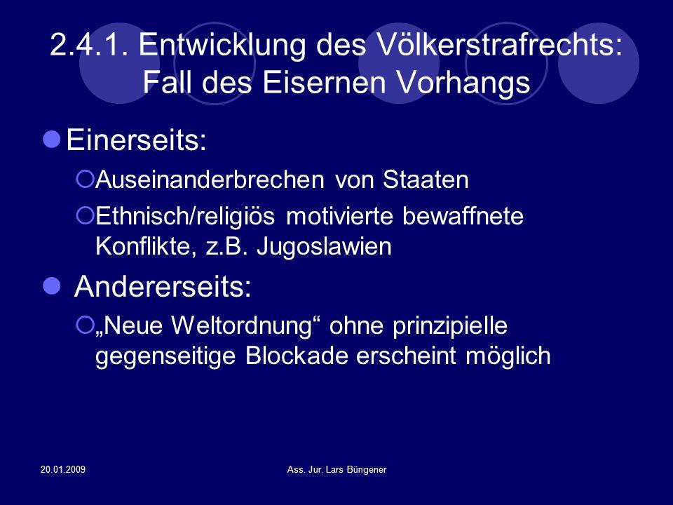 20.01.2009Ass. Jur. Lars Büngener 2.4.1. Entwicklung des Völkerstrafrechts: Fall des Eisernen Vorhangs Einerseits:  Auseinanderbrechen von Staaten 