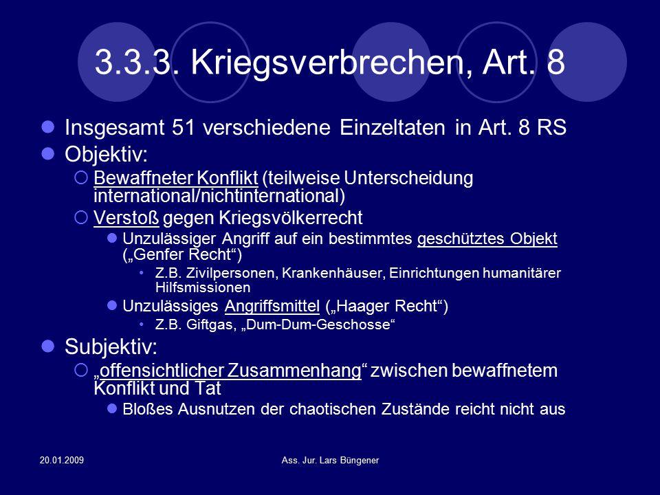 20.01.2009Ass. Jur. Lars Büngener 3.3.3. Kriegsverbrechen, Art. 8 Insgesamt 51 verschiedene Einzeltaten in Art. 8 RS Objektiv:  Bewaffneter Konflikt