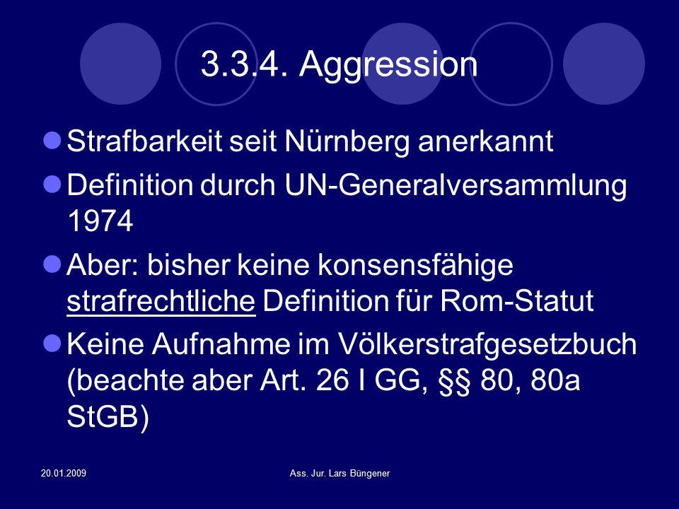 20.01.2009Ass. Jur. Lars Büngener 3.3.4. Aggression Strafbarkeit seit Nürnberg anerkannt Definition durch UN-Generalversammlung 1974 Aber: bisher kein