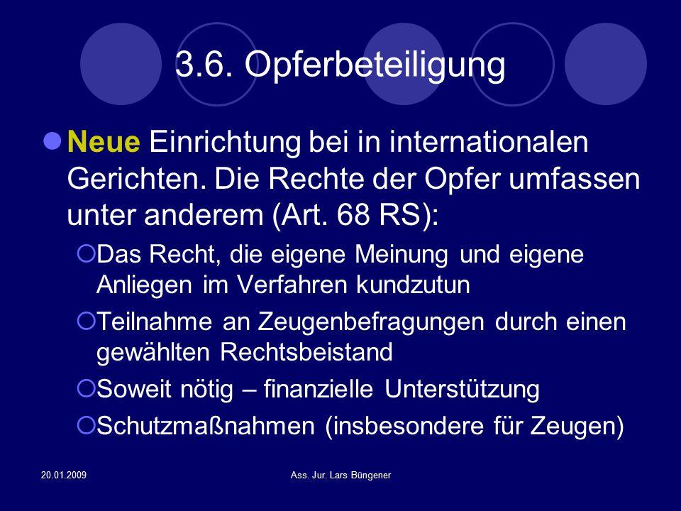 20.01.2009Ass. Jur. Lars Büngener 3.6. Opferbeteiligung Neue Einrichtung bei in internationalen Gerichten. Die Rechte der Opfer umfassen unter anderem