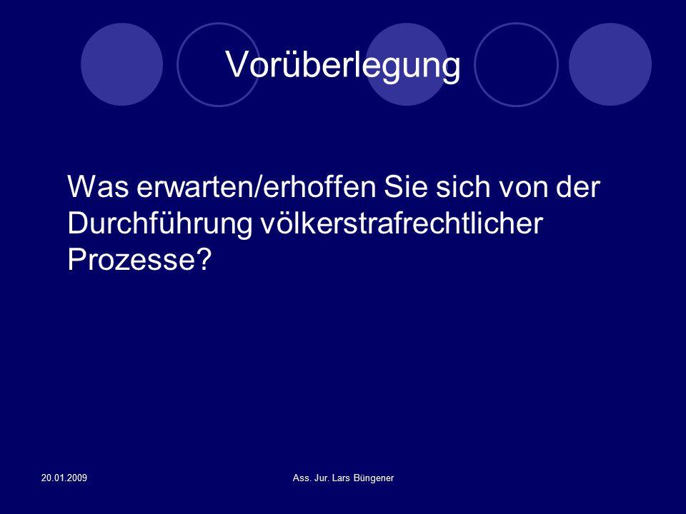 20.01.2009Ass. Jur. Lars Büngener Vorüberlegung Was erwarten/erhoffen Sie sich von der Durchführung völkerstrafrechtlicher Prozesse?