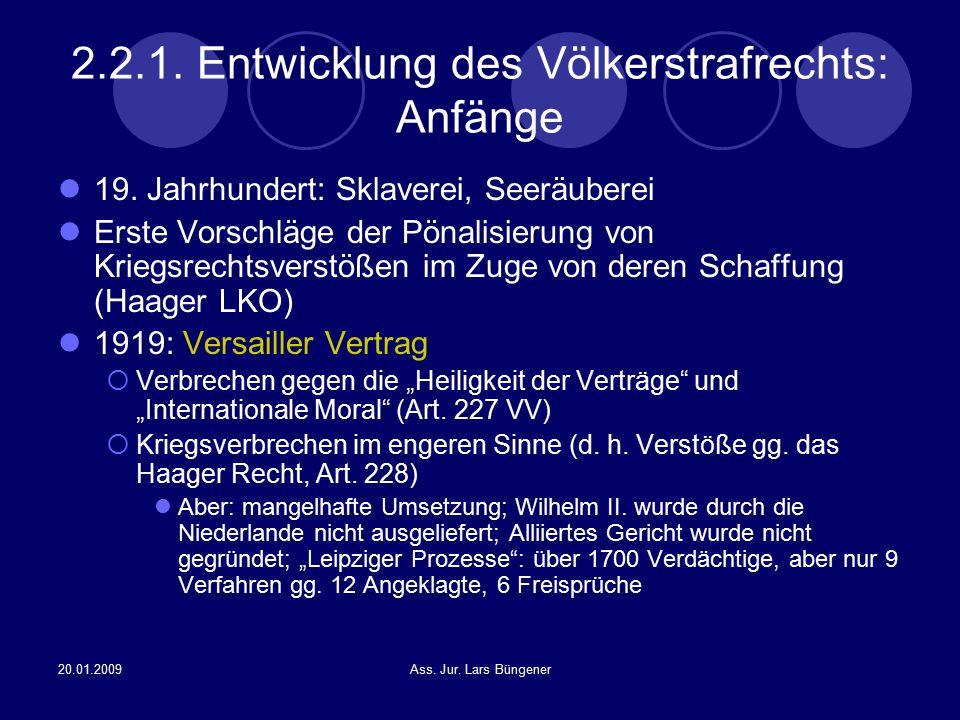 20.01.2009Ass. Jur. Lars Büngener 2.2.1. Entwicklung des Völkerstrafrechts: Anfänge 19. Jahrhundert: Sklaverei, Seeräuberei Erste Vorschläge der Pönal