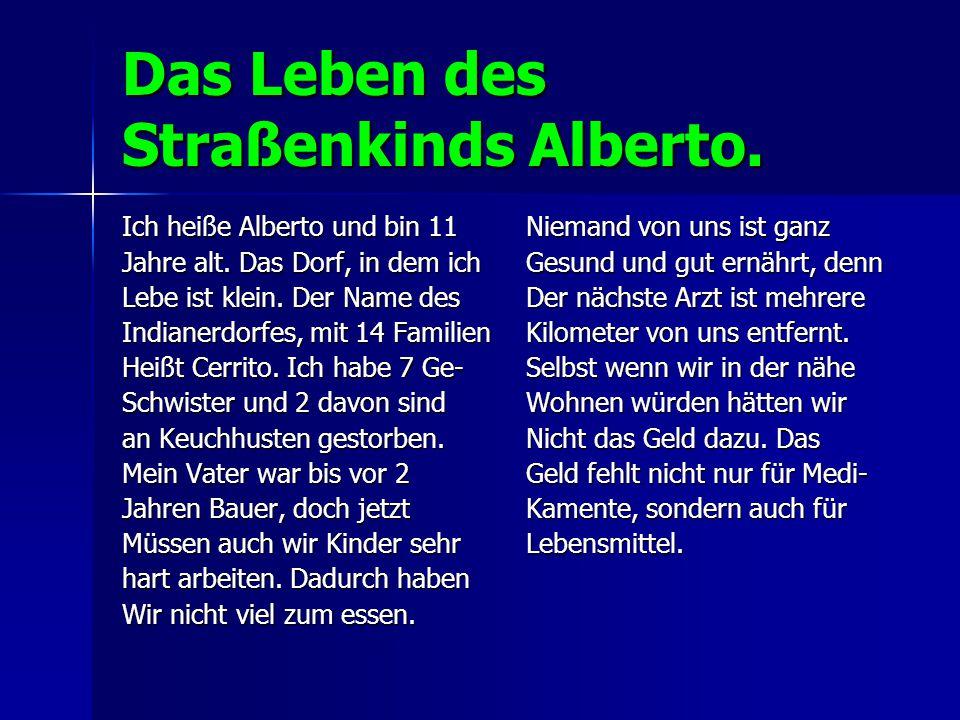 Das Leben des Straßenkinds Alberto. Ich heiße Alberto und bin 11 Jahre alt. Das Dorf, in dem ich Lebe ist klein. Der Name des Indianerdorfes, mit 14 F
