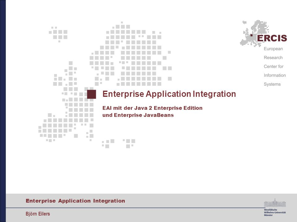 2 Enterprise Application Integration Björn Eilers Nachrichtenmanagement Einordnung in funktionale Bestandteile einer EAI Infrastruktur Prozessmanagement Middleware Adapter Metadatenbank für Zusatzdienste Adapter Physisches Netzwerk Java 2 Enterprise Edition