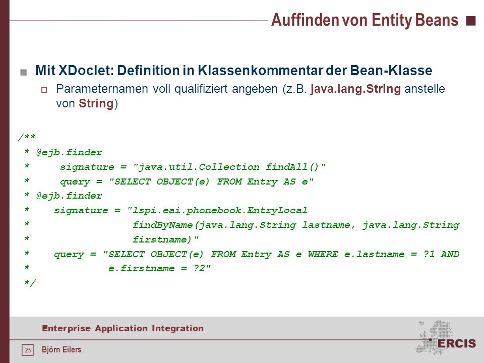 25 Enterprise Application Integration Björn Eilers Auffinden von Entity Beans Mit XDoclet: Definition in Klassenkommentar der Bean-Klasse Parameternam