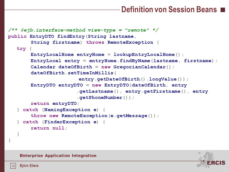 36 Enterprise Application Integration Björn Eilers Definition von Session Beans /** @ejb.interface-method view-type =