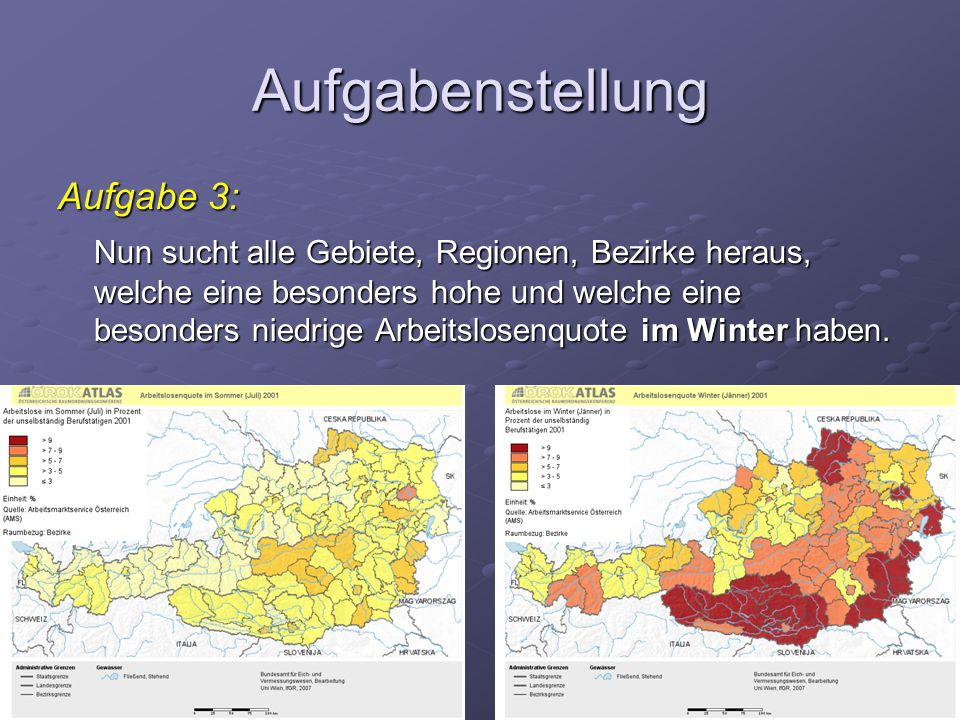 Aufgabenstellung Aufgabe 3: Nun sucht alle Gebiete, Regionen, Bezirke heraus, welche eine besonders hohe und welche eine besonders niedrige Arbeitslosenquote im Winter haben.