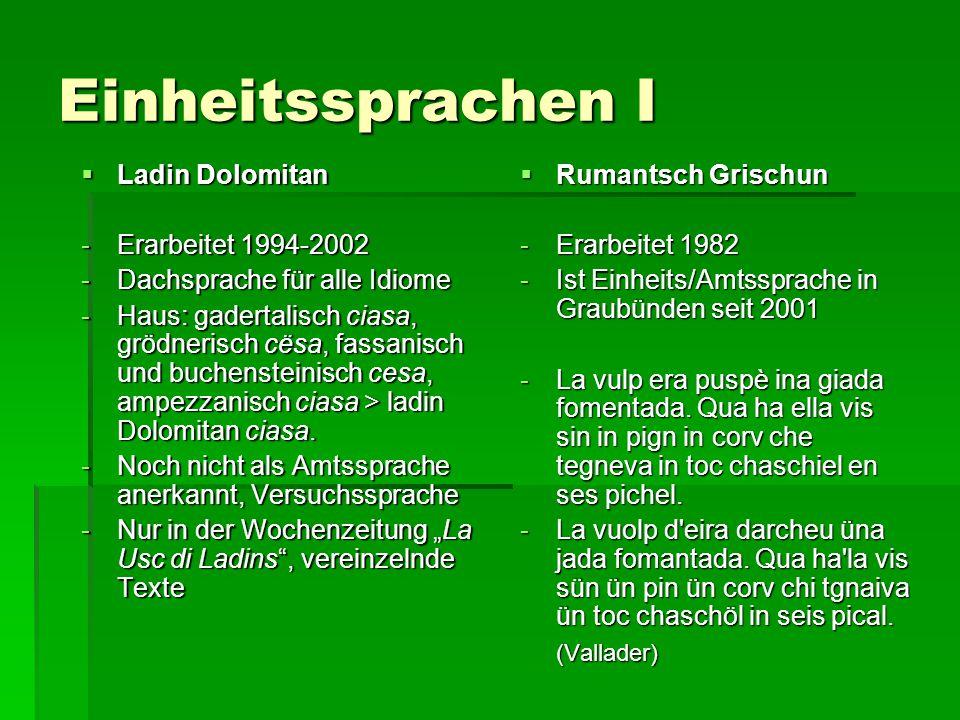 Einheitssprachen I  Ladin Dolomitan -Erarbeitet 1994-2002 -Dachsprache für alle Idiome -Haus: gadertalisch ciasa, grödnerisch cësa, fassanisch und bu