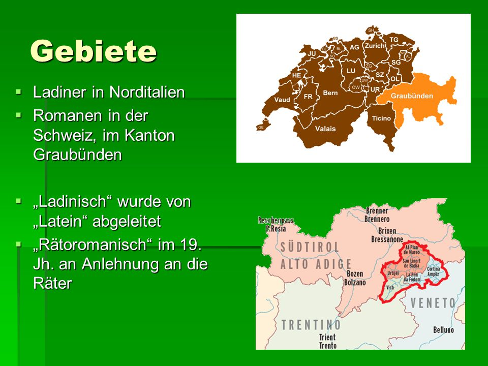 """Gebiete  Ladiner in Norditalien  Romanen in der Schweiz, im Kanton Graubünden  """"Ladinisch"""" wurde von """"Latein"""" abgeleitet  """"Rätoromanisch"""" im 19. J"""