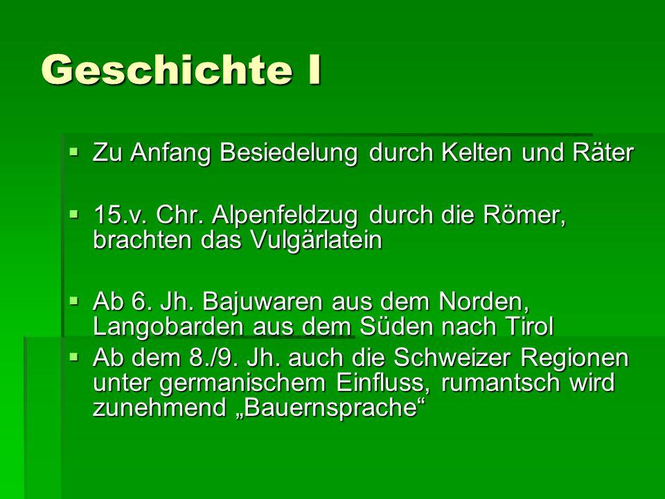 Geschichte I  Zu Anfang Besiedelung durch Kelten und Räter  15.v. Chr. Alpenfeldzug durch die Römer, brachten das Vulgärlatein  Ab 6. Jh. Bajuwaren