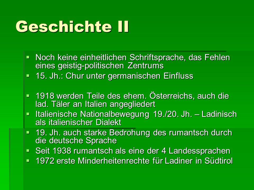Geschichte II  Noch keine einheitlichen Schriftsprache, das Fehlen eines geistig-politischen Zentrums  15. Jh.: Chur unter germanischen Einfluss  1