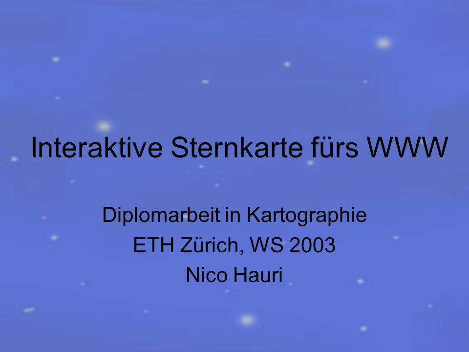 Interaktive Sternkarte fürs WWW Diplomarbeit in Kartographie ETH Zürich, WS 2003 Nico Hauri