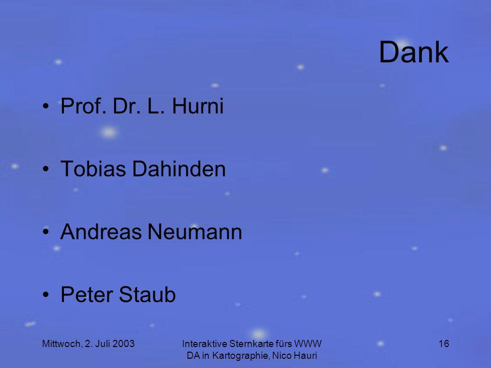 Mittwoch, 2. Juli 2003Interaktive Sternkarte fürs WWW DA in Kartographie, Nico Hauri 16 Dank Prof.